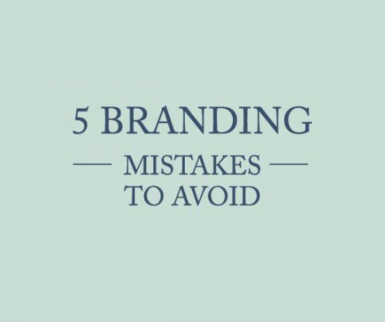 5 branding mistakes to avoid