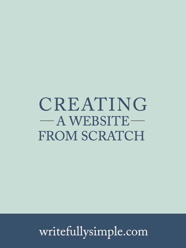 Creating a Website From Scratch | Writefully Simple | Eau Claire, Wisconsin | www.writefullysimple.com