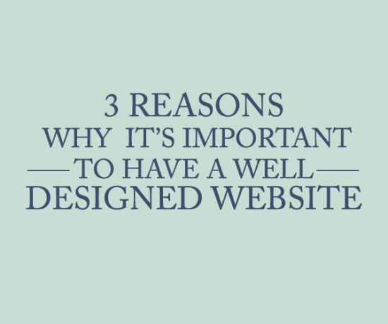 3 Reasons Why It's Important Having a Well Designed Website