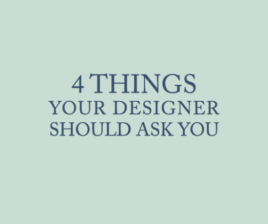 4 Things Your Designer Should Ask You