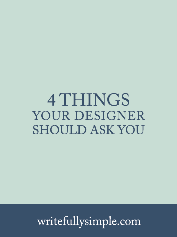 4 Things Your Designer Should Be Asking You