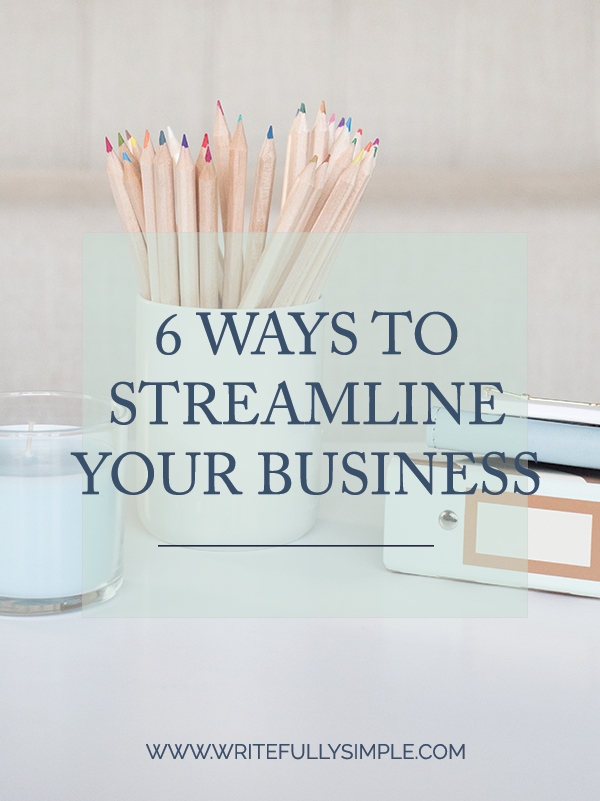 6 Ways to Streamline Your Business | Writefully Simple in Eau Claire, Wisconsin | www.writefullysimple.com