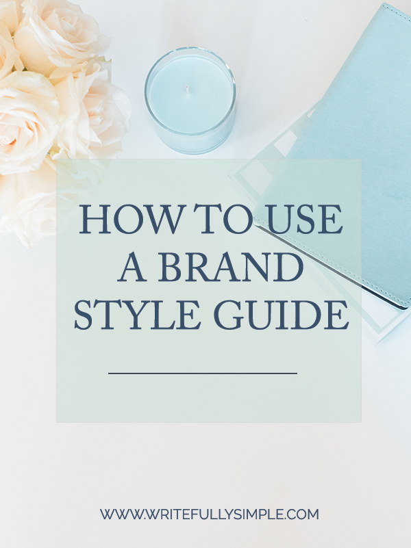How to Use a Brand Style Guide | Writefully Simple | www.writefullysimple.com