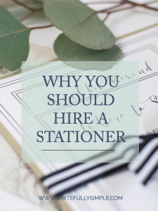 Why You Should Hire a Stationery by Writefully Simple | www.writefullysimple.com