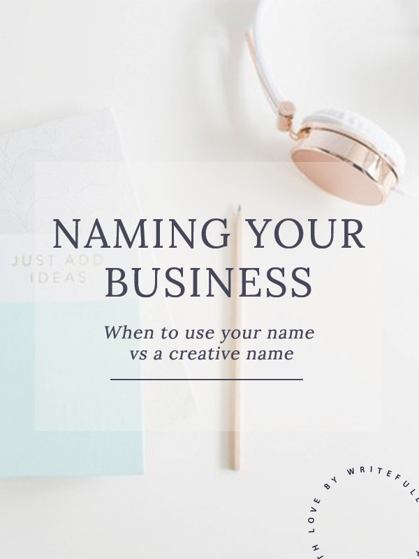 Naming Your Business | When to use your name vs a creative name